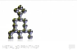 Metal 3-D printing from plastbot.wordpress.com